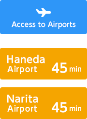 Access to Airports 45 min to Haneda Airport, 45 min to Narita Airport